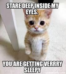 Sleepy Memes - meme creator stare deep inside my eyes you are getting verrry