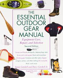 the essential outdoor gear manual equipment care repair and
