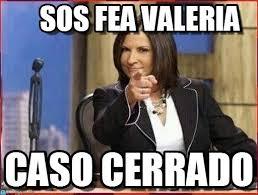 Valeria Meme - sos fea valeria caso cerrado meme on memegen