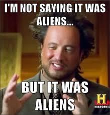 Aliens Guy Meme - til the story of legendary meme aliens guy on history channel