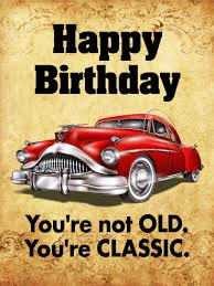 you are classic birthday card birthday greeting cards