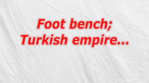 Turkish Bench Foot Bench Turkish Empire Crossword Codycross Oozegames Com