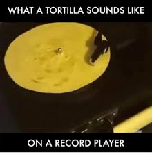 black friday record player memes meme what a tortilla sounds like on a record player me me