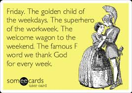 friday the golden child of the weekdays the of the