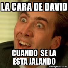Memes De David - meme no me digas la cara de david cuando se la esta jalando 1219527