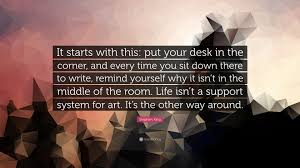 stephen king quote u201cit starts with this put your desk in the