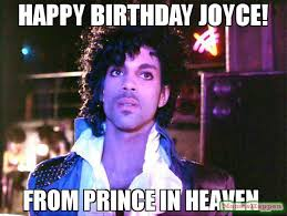 Prince Birthday Meme - happy birthday joyce from prince in heaven meme prince 62273