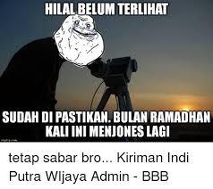 Ramadhan Meme - hilal belum terlihat sudah di pastikan bulan ramadhan kali ini