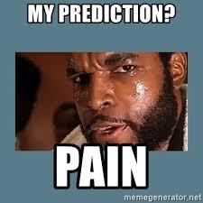 Mr T Meme - my prediction pain mr t clubber lang meme generator
