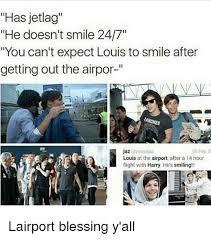 Jet Lag Meme - has jetlag he doesn t smile 247 you can t expect louis to smile