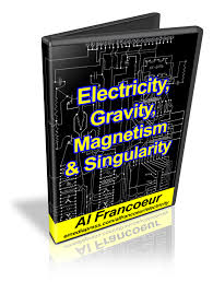 electricity magnetism gravity u0026 singularity by al francoeur a