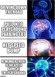 Speed Bump Meme - expanding brain meme imgflip