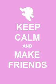 How To Make A Keep Calm Meme - keep calm and make friends keep calm and carry on know your meme