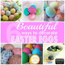 Decorate Easter Eggs 6 Beautiful Ways To Decorate Easter Eggs Skip To My Lou