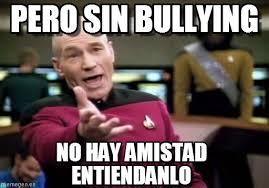 No Al Bullying Memes - pero sin bullying picard wtf meme on memegen
