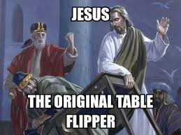 Meme Throwing Table - jesus flipping tables jesus is the way the