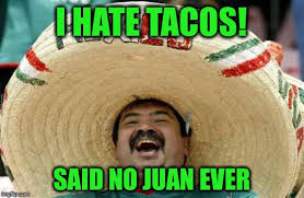 Taco Memes - a little taco tuesday humor stay hungry friends imgflip
