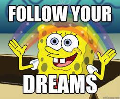 In Your Dreams Meme - follow your dreams spongebob rainbow quickmeme