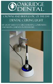 what is a dental curing light used for daily image from oakridge dental crowns and bridges dental