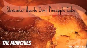 slow cooker upside down pineapple cake the munchies youtube