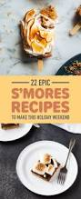 22 epic s u0027mores recipes to make this holiday weekend
