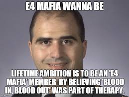 Blood In Blood Out Memes - image tagged in e4 mafia just saying just asking imgflip