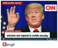 Breaking News Meme - breaking news cnn breaking news everyone now required to covfefe
