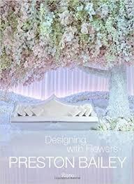 Interior Design With Flowers Preston Bailey Designing With Flowers Preston Bailey John Labbe