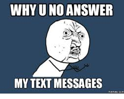 Why U No Meme - 25 best memes about text message meme text message memes