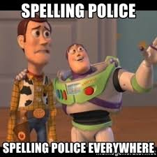 Spelling Police Meme - spelling police spelling police everywhere x x everywhere