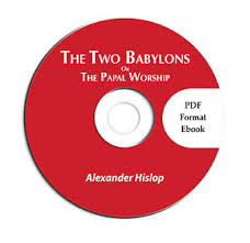 hislop two babylons two babylons catholicism hislop on cd ebook pdf bible