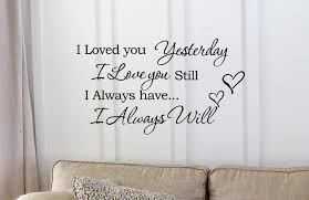 amazon com i loved you yesterday i love you still i always have i amazon com i loved you yesterday i love you still i always have i always will vinyl wall art inspirational quotes and saying home decor decal sticker home