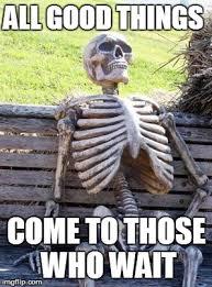 All Things Meme - waiting skeleton meme imgflip