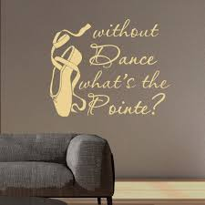 dance wall decal stickers dancing is like dreaming with your dance wall decal quote without dance what s the pointe wall decals quotes vinyl stickers dancer ballerina