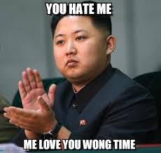 Me Love You Long Time Meme - you hate me kim jong un meme on memegen