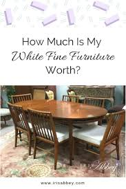 White Furniture Company Dining Room Set How Much Is My White Furniture Worth Iris