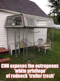 Trailer Trash Memes - cnn exposes the outrageous white privilege of redneck trailer