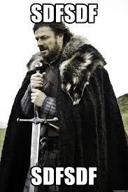 Sdfsdf Meme - sdfsdf sdfsdf stark winter is coming meme generator