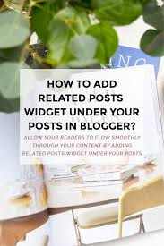 how to add related posts widget under your posts in blogger