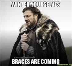 Braces Meme - winter yourselves braces are coming make a meme