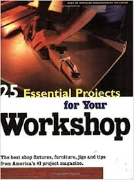 25 essential projects for your workshop popular woodworking