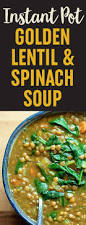 instant pot vegan golden lentil u0026 spinach soup kitchen treaty