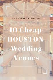 inexpensive wedding venues 10 cheap houston wedding venues cheap ways to tie the knot