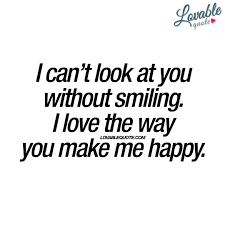 How To Look Happy by I Can U0027t Look At You Without Smiling I Love The Way You Make Me
