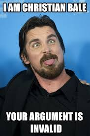 Christian Bale Meme - christian bale argument invalid dump a day
