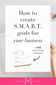Setting Smart Goals Worksheet How To Create Smart Goals For Your Business U2014 Megan Minns