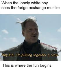 Islamic Meme - when the lonely white boy sees the forign exchange muslim hey kid i