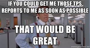 Office Space Lumbergh Meme - the days of building the tps report are over