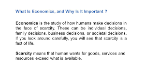 economics is the study of how humans make decisions in the face of