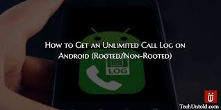 call android how to get an unlimited call log on android rooted non rooted
